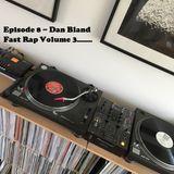 Episode 8 - Dan Bland - Fast Rap Volume 3