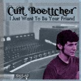 I Just Want To Be Your Friend - Curt Boettcher Productions 1965-69