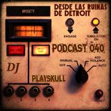 PODCAST 040 -Desde Las Ruinas de Detroit- Electronic Radio Show BARCELONA FEAT DJ PLAYSKULL .