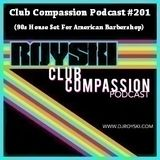 Club Compassion Podcast #201 (90s House Set For American Barbershop) - Royski