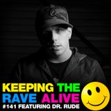 Keeping The Rave Alive Episode 141 featuring Dr Rude