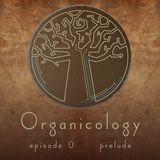 Organicology - episode 0: prelude