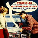 Studio 45 feat. Peter Piper, DJ Nic & T-Low (Bronco's 20-06-2015) pt. 1