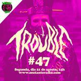 TROUBLE EPISODIO 47