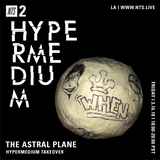 The Astral Plane: Hypermedium Takeover - 16th March 2018