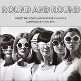 ROUND & ROUND. Some sweet melodies and popsike classics from the golden era.