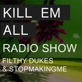 Kill Em All Radio Show Episode 1 - Filthy Dukes & Stopmakingme