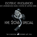 Arthur Sense - Esoteric Frequencies NYE 2016 Special [December 2015] on tm-radio.com