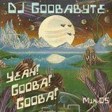 GoobaByte: Yeah Gooba Gooba! (Mix 05)