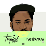 Tropical Sessions 001 with Kaytranada