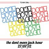The Dont Move Jack Hour 27/07/12