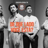 Escuta Essa 79 - Arctic Monkeys: De que lado você está?