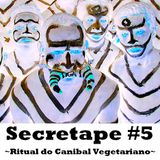 Secretape #5 - Ritual do Canibal Vegetariano - 2012