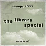 Oonops Drops - The Library Special