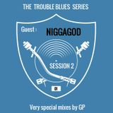 GP Session 2: The Trouble Blues Series / Episode 1 with niGGAGOD (Hip-Hop Neo Soul)