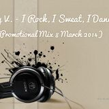 Vally V. - I Rock, I Sweat, I Dance (Promotional Mix 8 March 2014)