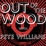 Pete Williams - Out of the Wood, Show 136