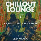 AB Music feat Andy Corner - Chillout & Lounge #2