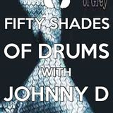 FIFTY SHADES OF DRUMS ( JOHNNY D )