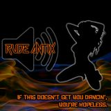 Rude Antix - If This Doesn't Get You Dancin', You're Hopeless.