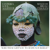 Who Thaught You To Hate Yourself? Santeria Soul Alldayer Mix #3