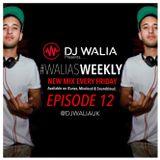 #WaliasWeekly Ep.12 - @DJWALIAUK