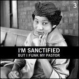 "R&B FUNK - ""I'm Sanctified, But I Funk My Pastor"""