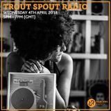 Trout Spout Radio 4th April 2018