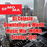 Downtempo World Music Mix from MOMA SF - DJ Celeste Oct. 2017