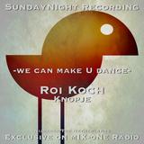 SundayNight Recording -we can make U dance- Roi Koch Edit
