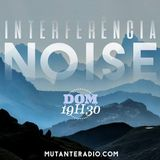 INTERFERENCIA NOISE EPISODIO 24