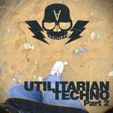 Vandal - Utilitarian Techno - Part 2