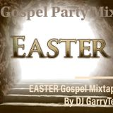 EASTER GOSPEL PARTY MIXTAPE BY DJ GARRYTEE (MASTER BLASTER)