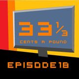 33 1/3 Cents A Pound Ep. 18