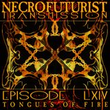 Necrofuturist Transmission #64 - Tongues Of Fire