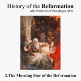 History of the Reformation: 2.THE MORNING STAR OF THE REFORMATION | Pastor Kurt Piesslinger, M.A.