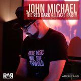 DJ John Michael - The Red Dark Release Party (Live @ Hotel Americano, NYC 03-23-18)