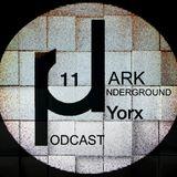 Dark Underground Podcast 011 - Yorx