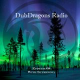 DubDragons Radio Episode 08 Presented by Supernova