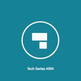 Tech Series #004