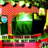 CD 3 OLD TYMES BAR ROSA NEGRO/THE BEST OF DANCE/DJ MIXGUEL SEIXAS