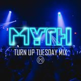 MYTH - Turn Up Tuesday Mix (August 2017)
