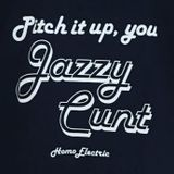 Pitch It Up You Jazzy Cunt