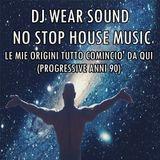 DJ WEAR SOUND - NO STOP HOUSE MUSIC (PROGRESSIVE ANNI 90)