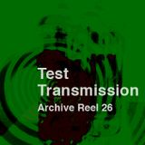 Test Transmission Archive Reel 26