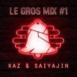 Le GROS Mix #1 by Decibelz ~ Kaz & Saiyajin