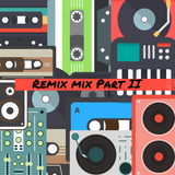 Remix Mix Part II