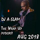 The Wrap Up (Top Trax & Rmx's of AUG 2018) - DJ A-SLAM #DivinityDjs #GlobalPartyStarters