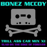 BONEZ MCCOY - TRILL ASS CAR MIX XI: SLAB ON THE EDGE OF FOREVER