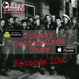 The Johnny Switchblade Show #109